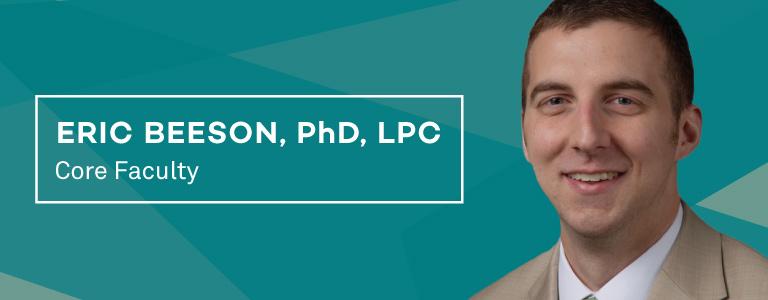 Core Faculty Dr. Eric Beeson, PhD, LPC